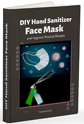 DIY Hand Sanitizer, Face Mask and Hygiene Product Recipes (English Edition)