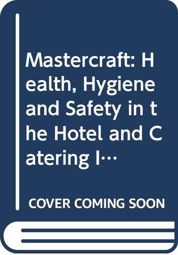 Mastercraft: Health, Hygiene and Safety in the Hotel and Catering Industry (HCTC Macmillan: published in conjunction with the H otel & Catering Training Company, Band 2)
