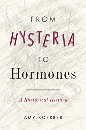 Koerber, A: From Hysteria to Hormones: A Rhetorical History (RSA Series in Transdisciplinary Rhetoric, Band 7)
