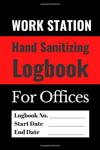 WORKSTATION HAND SANITIZING LOGBOOK FOR OFFICES: Simple and Easy To Maintain Hand Hygiene Tracker To Record Usage of Hand Sanitizer In Offices, Shopping Stores & Other Shared Facility Environments