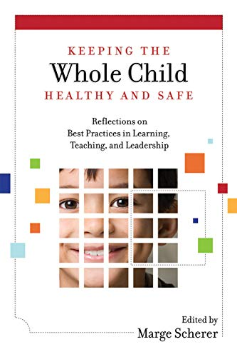 Keeping the Whole Child Healthy and Safe: Reflections on Best Practices in Learning, Teaching, and Leadership (English Edition)