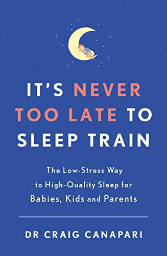 It's Never too Late to Sleep Train: The low stress way to high quality sleep for babies, kids and parents (English Edition)