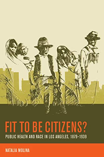 Fit to Be Citizens?: Public Health and Race in Los Angeles, 1879-1939 (American Crossroads, Band 20)