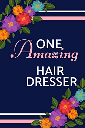One Amazing Hair Dresser: Blue Floral, Lightly Lined, Perfect for Notes, Journaling, Mother's Day and Birthday (Hairdresser Journal)