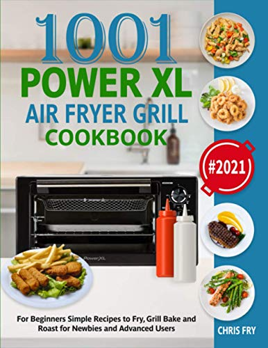 Power XL Air Fryer Grill Cookbook for Beginners 2021: Simple Recipes to Fry, Grill, Bake and Roast for Newbies and Advanced Users