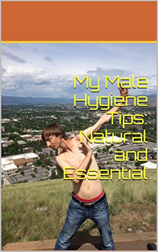 My Male Hygiene Tips: Natural and Essential (English Edition)