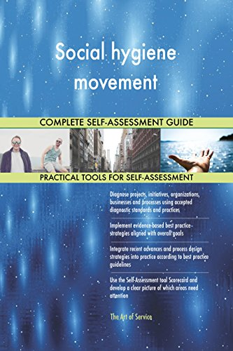 Social hygiene movement All-Inclusive Self-Assessment - More than 660 Success Criteria, Instant Visual Insights, Comprehensive Spreadsheet Dashboard, Auto-Prioritized for Quick Results