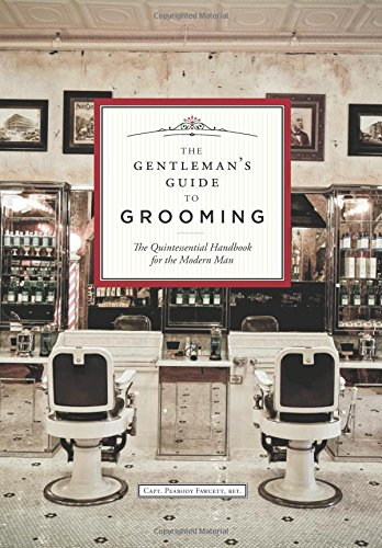 The Gentleman's Guide to Grooming: The Quintessential Handbook for the Modern Man