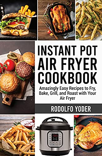 Instant Pot Air Fryer Cookbook: Amazingly Easy Recipes to Fry, Bake, Grill, and Roast with Your Air Fryer (English Edition)