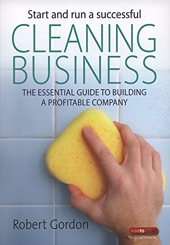 Start and run a successful Cleaning Business: The essential guide to building a profitable company (How to)